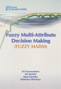 Fuzzy Multi-Attribute Decision Making (Fuzzy MADM) Sri Kusumadewi