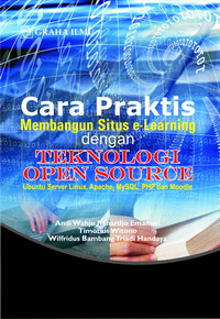 Cara Praktis Membangun Situs e-learning dengan Teknologi Open Source+ DVD Andi Wahju Rahardjo Emanuel