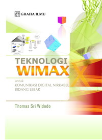 Teknologi Wimax; Untuk Komunikasi Digital Nirkabel Bidang Lebar Thomas Sri Widodo