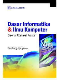 Dasar Informatika &amp; Ilmu Komputer Disertai Aksi-Aksi Praktis Bambang Hariyanto