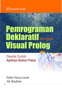 978 979 756 516 9 533 Pemrograman Deklaratif dengan Visual Prolog; Disertai Contoh Aplikasi Sistem Pakar Febri Nova Lenti