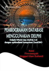 Pemrograman Database Menggunakan Delphi, Delphi Win32 dan MySQL 5.0 dengan Optimalisasi Komponen Zeos DBO Kani Firmansyah
