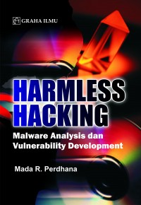 Harmless Hacking; Malware Analysis dan Vulnerability Development Mada R. Perdhana
