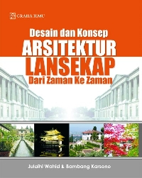 Desain dan Konsep Arsitektur Lansekap dari Zaman ke Zaman Julaihi Bin Wahid, Bambang Karsono