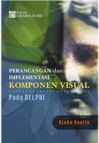 Perancangan dan Implementasi Komponen Visual pada Delphi Djoko Susilo